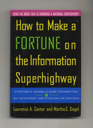How to Make a Fortune on the Information Superhighway: Everyone's Guerrilla Guide to Marketing on...