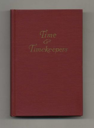 Time and Timekeepers: Including the History, Construction, Care, and Accuracy of Clocks and Watches