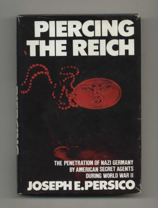 Piercing the Reich: the Penetration of Nazi Germany by American Secret Agents During World War II...