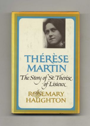 Thérèse Martin: The Story Of St. Therese Of Lisieux - 1st Edition/1st Printing