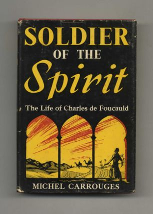 Soldier of the Spirit: the Life of Charles De Foucald - 1st Edition/1st Printing