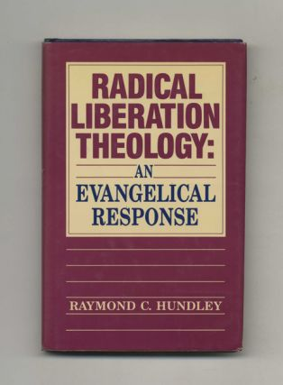Radical Liberation Theology: an Evangelical Response - 1st Edition/1st Printing