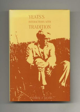 Yeats's Interactions with Tradition - 1st Edition/1st Printing. Patrick J. Keane