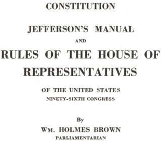 Constitution, Jefferson's Manual and Rules of the House of Representatives of the United States, Ninety Sixth Congress - 1st Edition/1st Printing