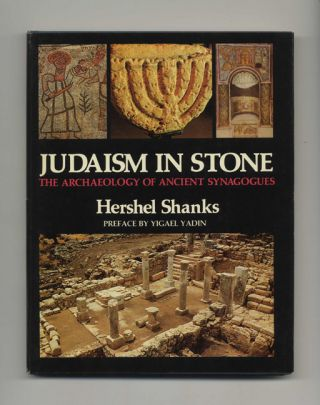 Judaism in Stone: the Archaelology of Ancient Synagogues - 1st Edition/1st Printing. Hershel Shanks