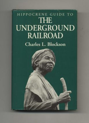 The Underground Railroad - 1st Edition/1st Printing. Charles L. Blockson