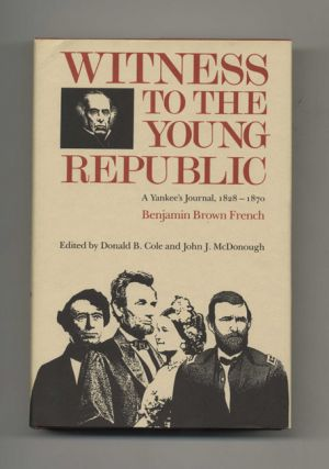 Witness to the Young Republic: a Yankee's Journal, 1828-1870 - 1st Edition/1st Printing