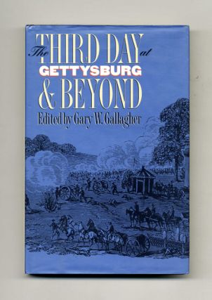 The Third Day At Gettysburg & Beyond - 1st Edition/1st Printing. Gary W. Gallagher