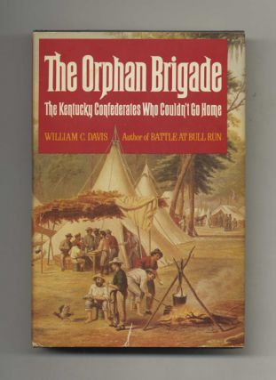 The Orphan Brigade: the Kentucky Confederates Who Couldn't Go Home - 1st Edition/1st Printing