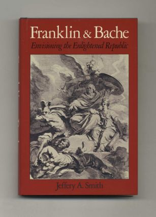 Franklin and Bache: Envisioning the Enlightened Republic - 1st Edition/1st Printing