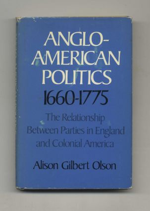 Anglo-American Politics 1660-1775: the Relationship between Parties in England and Colonial...