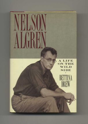 Nelson Algren: a Life on the Wild Side - 1st Edition/1st Printing