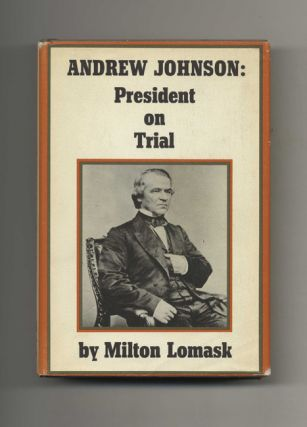 Andrew Johnson: President on Trial - 1st Edition/1st Printing. Milton Lomask