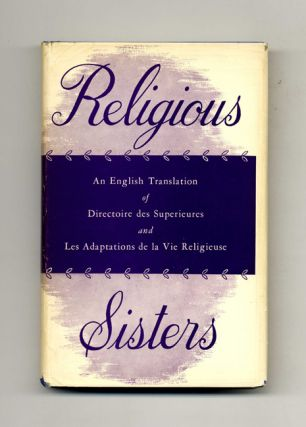 Religious Sisters: Being the English Version of the Directoire Des Superieures and Les Adaptations De La Vie Religieuse