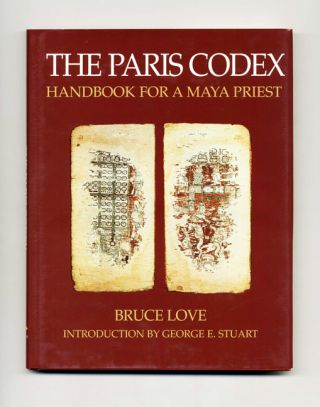 The Paris Codex: Handbook for a Maya Priest - 1st Edition/1st Printing. Bruce Love