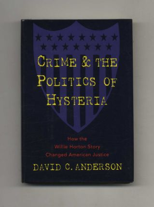Crime and the Politics of Hysteria: How the Willie Horton Story Changed American Justice