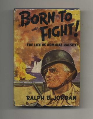 Born to Fight: the Life of Admiral Halsey - 1st Edition/1st Printing