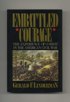 Embattled Courage: the Experience of Combat in the American Civil War - 1st Edition/1st Printing
