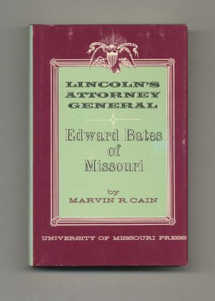 Lincoln's Attorney General Edward Bates of Missouri - 1st Edition/1st Printing. Marvin R. Cain