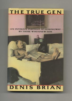 The True Gen: an Intimate Portrait of Ernest Hemingway by Those Who Knew Him - 1st Edition/1st...