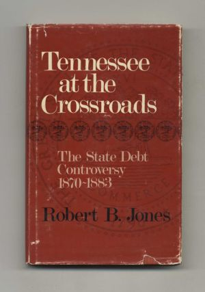 Tennessee At the Crossroads: the State Debt Controversy 1870-1883 - 1st Edition/1st Printing