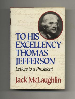 To His Excellency Thomas Jefferson: Letters to a President - 1st Edition/1st Printing