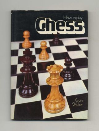How to Play Chess. Kevin Wicker