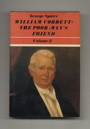 William Cobbett: the Poor Man's Friend - 1st Edition/1st Printing
