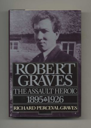 Robert Graves: the Assault Heroic 1895-1926 - 1st US Edition/1st Printing
