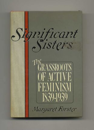 Significant Sisters: the Grassroots of Active Feminism 1839-1939 - 1st Edition/1st Printing