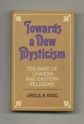 Towards a New Mysticism: Teilhard De Chardin and Eastern Religions - 1st Edition/1st Printing