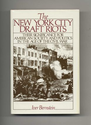 The New York City Draft Riots: Their Significance for American Society and Politics in the Age of...