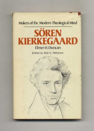 Makers Of The Modern Theological Mind: Soren Kierkegaard. Elmer H. Duncan.