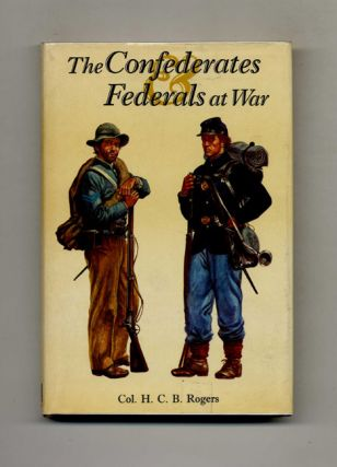 The Confederates and Federals At War - 1st Edition/1st Printing. Colonel H. C. B. Rogers Obe
