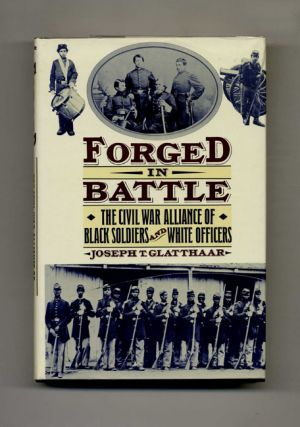 Forged in Battle: the Civil War Alliance of Black Soldiers and White Officers - 1st Edition/1st...