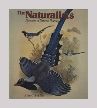 The Naturalists: Pioneers of Natural History - 1st US Edition/1st Printing