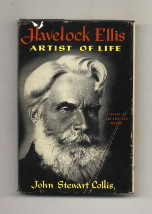 Havelock Ellis: Artist of Life, a Study of His Life and Work -1st US Edition/1st Printing