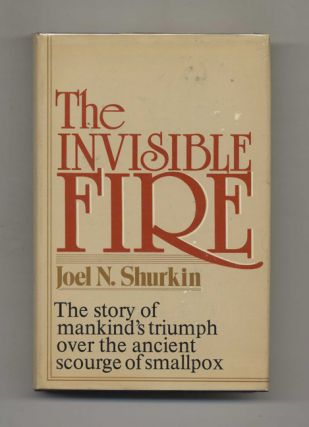 The Invisible Fire: the Story of Mankind's Victory over the Ancient Scourge of Smallpox - 1st...