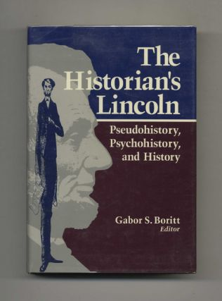 The Historian's Lincoln: Pseudohistory, Psychohistory, and History - 1st Edition/1st Printing....