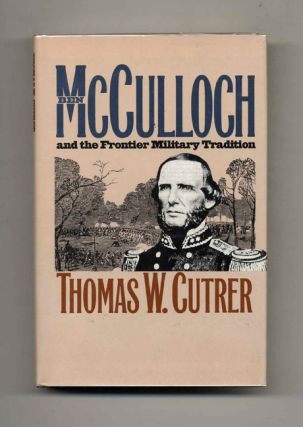 Ben McCulloch and the Frontier Military Tradition - 1st Edition/1st Printing