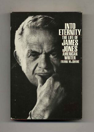 Into Eternity: The Life of James Jones American Writer - 1st Edition/1st Printing