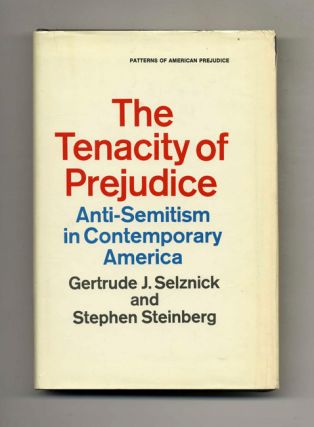 The Tenacity of Prejudice: Anti-Semitism in Contemporary America - 1st Edition/1st Printing