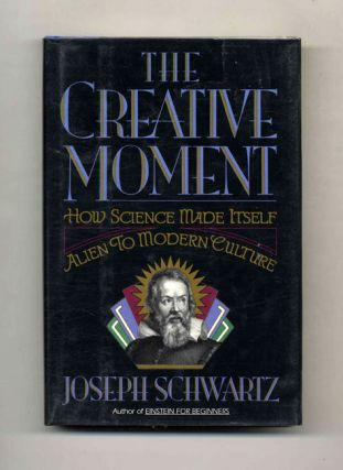 The Creative Moment: How Science Made Itself Alien to Modern Culture - 1st Edition/1st Printing....
