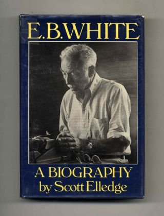 E. B. White: A Biography - 1st Edition/1st Printing