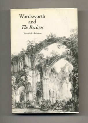 Wordsworth and the Recluse - 1st Edition/1st Printing. Kenneth R. Johnston