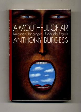 A Mouthful of Air: Language, Languages... Especially English. Anthony Burgess