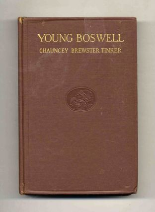 Young Boswell: Chapters on James Boswell the Biographer Based Largely on New Material. Chauncey Brewster Tinker.