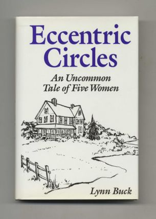 Eccentric Circles: an Uncommon Tale of Five Women - 1st Edition/1st Printing