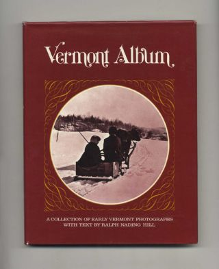 Vermont Album: a Collection of Early Vermont Photographs - 1st Edition/1st Printing. Ralph...