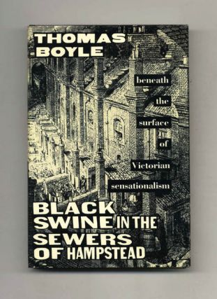 Black Swine in the Sewers of Hampstead: Beneath the Surface of Victorian Sensationalism - 1st...